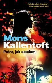 okładka Patrz, jak spadam, Ebook | Mons Kallentoft