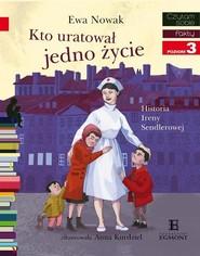 okładka Czytam sobie. Poziom 3. Kto uratował jedno życie... Historia Ireny Sendlerowej, Książka | Ewa Nowak, Kurdziel Anna