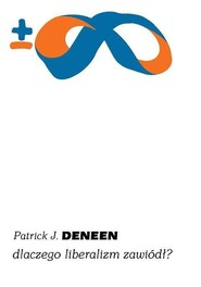 okładka Dlaczego liberalizm zawiódł?, Książka | Patrick J. Deneen