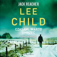 okładka CZASAMI WARTO UMRZEĆ, Audiobook | Lee Child