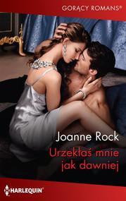 okładka Urzekłaś mnie jak dawniej, Książka | Joanne Rock