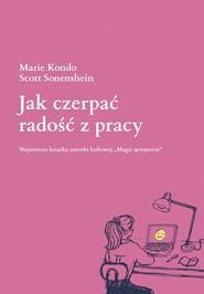 okładka Jak czerpać radość z pracy, Książka | Marie Kondo, Scott Sonenshein