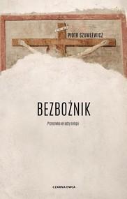 okładka Bezbożnik Przeciw władzy religii, Książka   Piotr   Szumlewicz