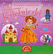 okładka Księżniczki Książka z szablonami Potrafię rysować Ponad 30 wzorków !, Książka |