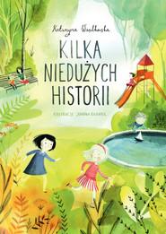 okładka Kilka niedużych historii, Ebook | Katarzyna Wasilkowska