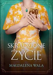 okładka Skradzione życie, Ebook | Magdalena Wala