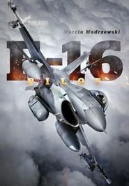 okładka Pilot F-16. Historia dowódcy 10 Eskadry Lotnictwa Taktycznego w Łasku, Książka | Marcin Modrzewski