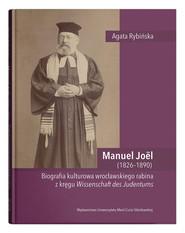 okładka Manuel Joël (1826-1890). Biografia kulturowa wrocławskiego rabina z kręgu Wissenschaft des Judentums, Książka | Rybińska Agata