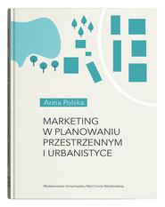 okładka Marketing w planowaniu przestrzennym i urbanistyce, Książka | Polska Anna