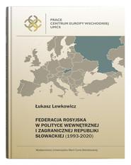 okładka Federacja Rosyjska w polityce wewnętrznej i zagranicznej Republiki Słowackiej (1993-2020), Książka | Lewkowicz Łukasz