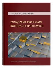 okładka Zarządzanie projektami inwestycji kapitałowych, Książka | Jan Chadam, Łukasz Kański