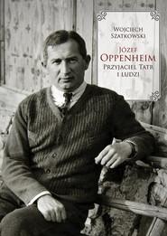 okładka Józef Oppenheim - przyjaciel Tatr i ludzi, Książka | Wojciech Szatkowski