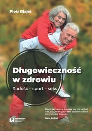 okładka Długowieczność w zdrowiu Radość – sport – seks, Książka   Błajet Piotr