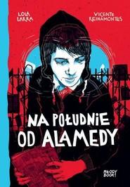 okładka Na południe od Alamedy, Książka | Lola Larra, Vicente Reinamontes