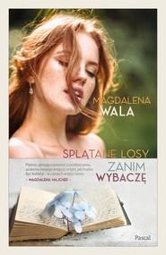 okładka Zanim wybaczę. Splątane losy, Książka | Magdalena Wala