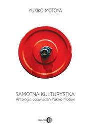 okładka Samotna kulturystka Antologia opowiadań Yukiko Motoyi, Książka | Yukiko Motoya