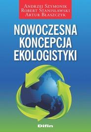 okładka Nowoczesna koncepcja ekologistyki, Książka | Szymonik Robert Stanisławski Artur Błaszczyk Andrzej