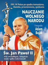 okładka Nauczanie wolnego narodu 1991. W Polsce po upadku komunizmu, Książka | Jan Paweł II św., Adam Bujak