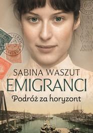 okładka Emigranci. Podróż za horyzont, Książka | Sabina Waszut