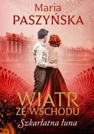 okładka Wiatr ze Wschodu. Szkarłatna łuna, Książka | Maria  Paszyńska