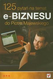 okładka 125 pytań na temat e-biznesu do Piotra Majewskiego, Książka   Piotr Majewski