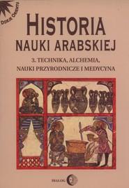 okładka Historia nauki arabskiej Tom 3 Technika, alchemia, nauki przyrodnicze i medycyna, Książka |