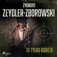 okładka To tylko kobieta, Audiobook   Zygmunt Zeydler-Zborowski