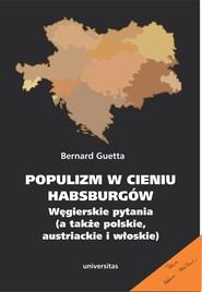 okładka Populizm w cieniu Habsburgów. Węgierskie pytania (a także polskie, austriackie i włoskie), Ebook | Guetta Bernard