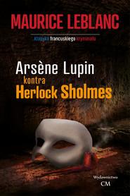 okładka Arsene Lupin kontra Herlock Sholmes, Książka   Maurice Leblanc