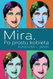 okładka Mira Po prostu kobieta, Książka   Agnieszka L. Janas