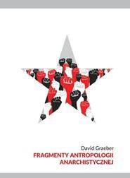 okładka Fragmenty antropologii anarchistycznej, Książka | David  Graeber