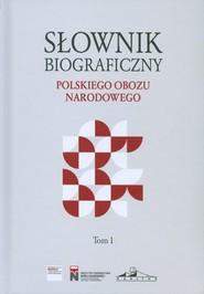 okładka Słownik biograficzny polskiego obozu narodowego, Książka |