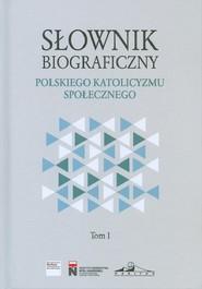 okładka Słownik biograficzny polskiego katolicyzmu społecznego, Książka |