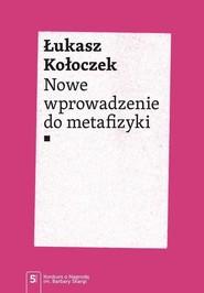 okładka Nowe wprowadzenie do metafizyki, Książka | Kołoczek Łukasz