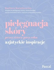 okładka Pielęgnacja skóry przez cztery pory roku Azjatyckie inspiracje, Książka | Barbara Kwiatkowska