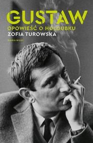 okładka Gustaw Opowieść o Holoubku, Książka | Zofia Turowska