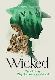 okładka Wicked Życie i czasy Złej Czarownicy z Zachodu, Książka | Gregory Maguire