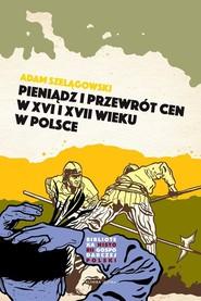 okładka Pieniądz i przewrót cen w Polsce XVI i XVII wieku, Książka | Szelągowski Adam