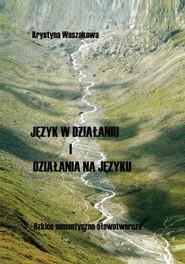 okładka Język w działaniu i działania na języku Szkice semantyczno-słowotwórcze, Książka | Waszakowa Krystyna