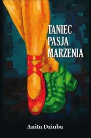 okładka Taniec pasja marzenia, Książka | Dziuba Anita