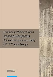 okładka Roman Religious Associations in Italy 1st-3rd century, Książka | Przemysław Wojciechowski