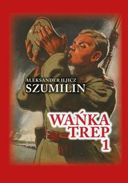 okładka Wańka trep t.1, Książka | Aleksander Iljicz Szumilin