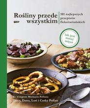 okładka Rośliny przede wszystkim. 101 najlepszych przepisów fleksitariańskich, Ebook   Tracy Pollan