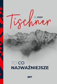 okładka To, co najważniejsze, Ebook | Józef Tischner