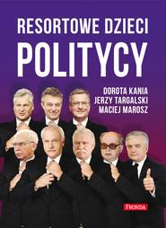 okładka Resortowe dzieci. Politycy, Ebook   Dorota Kania, Maciej Marosz, Jerzy Targalski