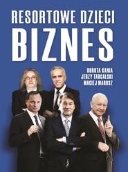 okładka Resortowe dzieci. Biznes, Ebook | Dorota Kania, Maciej Marosz, Jerzy Targalski