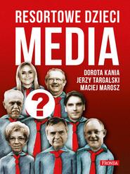 okładka Resortowe dzieci. Media, Ebook | Dorota Kania, Maciej Marosz, Jerzy Targalski