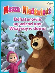 okładka Masza i Niedźwiedź - Bohaterowie są wśród nas - Wszyscy w domu, Ebook   Animaccord Ltd
