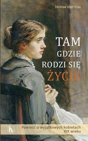 okładka Tam, gdzie rodzi się życie, Ebook   Zdzisław Józef  Kijas