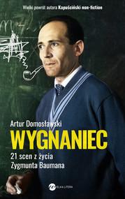 okładka Wygnaniec. 21 scen z życia Zygmunta Baumana, Ebook | Artur Domosławski